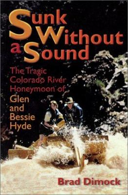 Cover image for Sunk without a sound : the tragic Colorado River honeymoon of Glen and Bessie Hyde