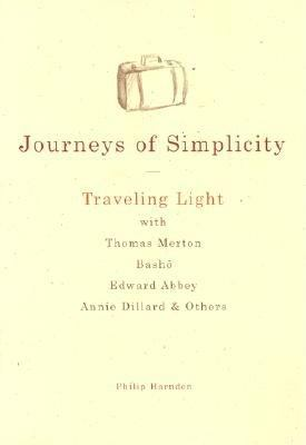 Cover image for Journeys of simplicity : traveling light with Thomas Merton, Bashō, Edward Abbey, Annie Dillard & others