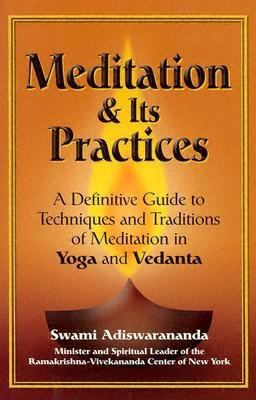 Cover image for Meditation & its practices : a definitive guide to techniques and traditions of meditation in Yoga and Vedanta