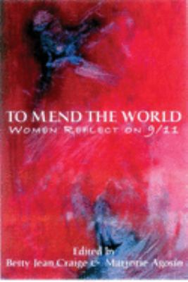 Cover image for To mend the world : women reflect on 9/11