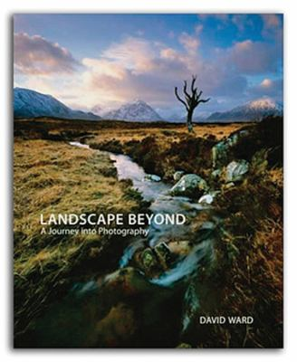 Cover image for Landscape beyond : insights and inspiration for photographers