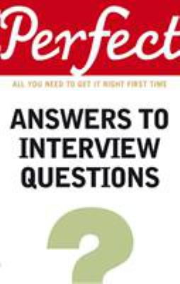 Cover image for Perfect answers to interview questions : all you need to get it right first time