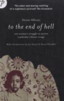 Cover image for To the end of hell : one woman's struggle to survive Cambodia's Khmer Rouge