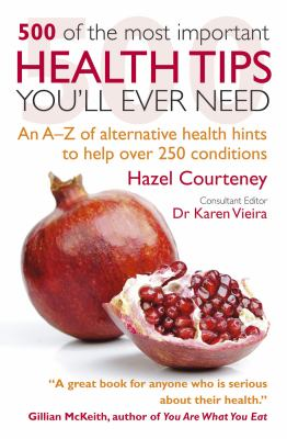 Cover image for 500 of the most important health tips you'll ever need : an A-Z of alternative health hints to help over 250 conditions