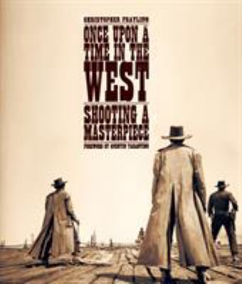 Cover image for Once upon a time in the West : shooting a masterpiece