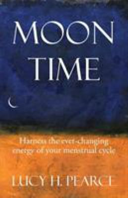 Cover image for Moon time : harness the ever-changing energy of your menstrual cycle
