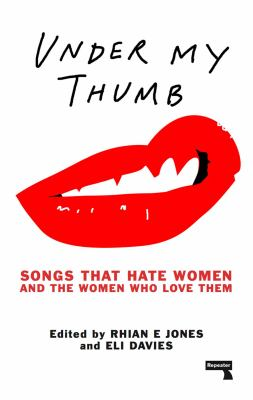 Cover image for Under my thumb : songs that hate women and the women who love them