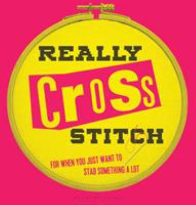 Cover image for Really cross stitch : for when you just want to stab something a lot