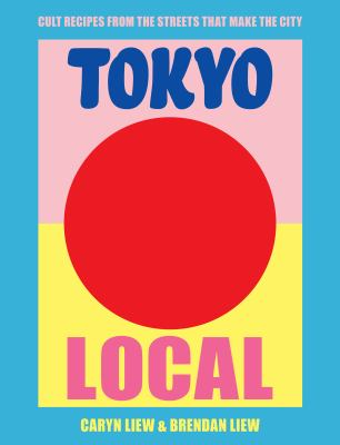 Cover image for Tokyo local : cult recipes from the streets that make the city