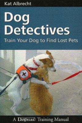 Cover image for Dog detectives : how to train your dog to find lost pets