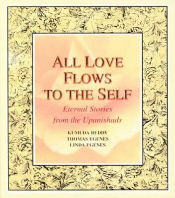 Cover image for All love flows to the self : eternal stories from the Upanishads
