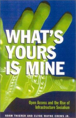 Cover image for What's yours is mine : open access and the rise of infrastructure socialism
