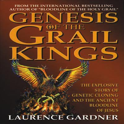 Cover image for Genesis of the Grail kings : the explosive story of genetic cloning and the ancient bloodline of Jesus