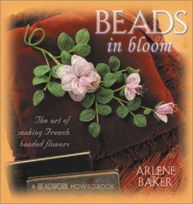 Cover image for Beads in bloom : the art of making French beaded flowers
