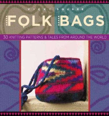 Cover image for Folk bags : 30 knitting patterns & tales from around the world