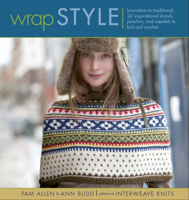 Cover image for Wrap style : innovative to traditional : 24 inspirational shawls, ponchos, and capelets to knit and crochet