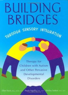 Cover image for Building bridges through sensory integration : [therapy for children with autism and other pervasive developmental disorders]