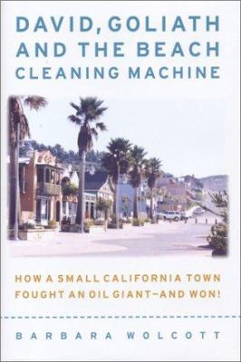 Cover image for David, Goliath and the beach-cleaning machine : how a small California town fought an oil giant--and won!