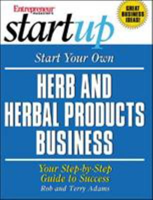 Cover image for Start your own herb and herbal products business : your step-by-step guide to success