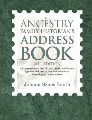 Cover image for The ancestry family historian's address book : a comprehensive list of local, state, and federal agencies and institutions and ethnic and genealogical organizations