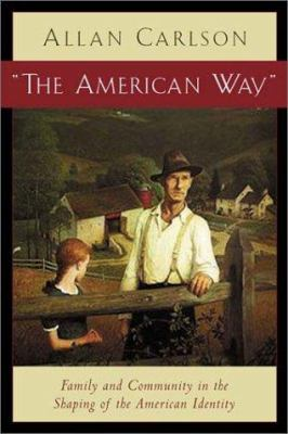 """Cover image for """"The American way"""" : family and community in the shaping of the American identity"""