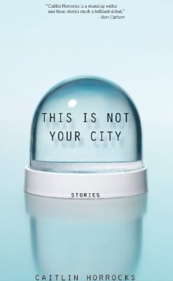 Cover image for This is not your city : stories