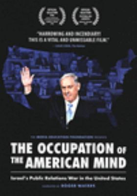 Cover image for The occupation of the American mind : Israel's public relations war in the United States