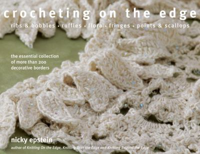 Cover image for Crocheting on the edge : ribs & bobbles, ruffles, flora, fringes, points & scallops : the essential collection of more than 200 decorative borders