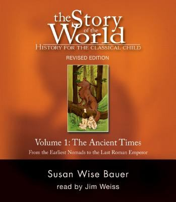 Cover image for The story of the world. Volume 1, Ancient times, from the earliest Nomads to the last Roman emperor history for the classical child