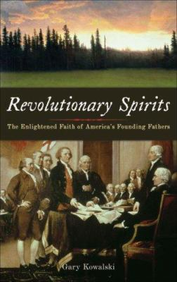 Cover image for Revolutionary spirits : the enlightened faith of America's founding fathers