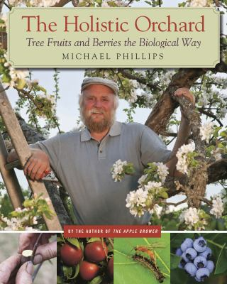 Cover image for The holistic orchard : tree fruits and berries the biological way