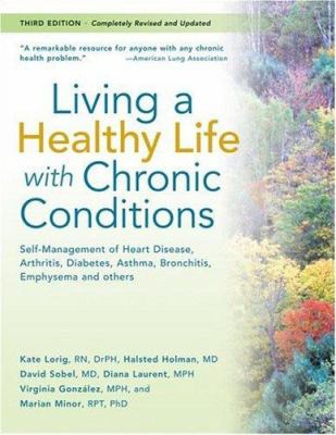 Cover image for Living a healthy life with chronic conditions : self-management of heart disease, arthritis, diabetes, asthma, bronchitis, emphysema & others