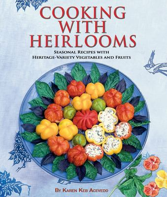 Cover image for Cooking with heirlooms : a seasonal recipes with heritage-variety vegetables and fruits