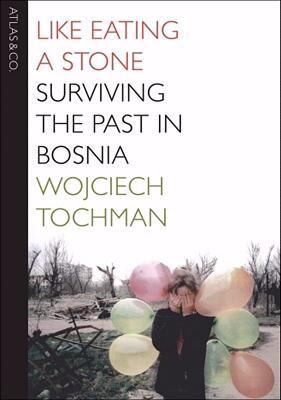 Cover image for Like eating a stone : surviving the past in Bosnia