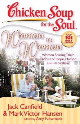 Cover image for Chicken soup for the soul : woman to woman : women sharing their stories of hope, humor, and inspiration