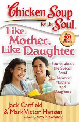 Cover image for Chicken soup for the soul : like mother, like daughter : stories about the special bond between mothers and daughters