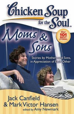 Cover image for Chicken soup for the soul : moms & sons : stories by mothers and sons, in appreciation of each other