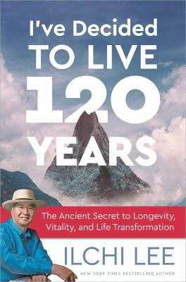 Cover image for I've decided to live 120 years : the ancient secret to longevity, vitality, and life transformation