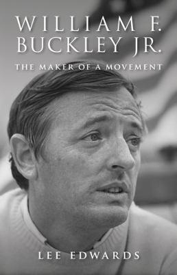 Cover image for William F. Buckley Jr. : the maker of a movement