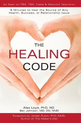 Cover image for The healing code : 6 minutes to heal the source of any health, success or relationship issue