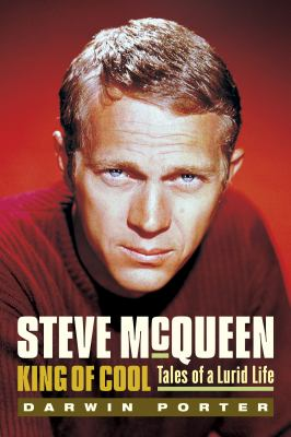 Cover image for Steve McQueen, King of Cool : tales of a lurid life : another hot, startling, and unauthorized celebrity biography