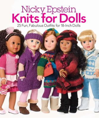 Cover image for Nicky Epstein knits for dolls : 25 fun, fabulous outfits for 18-inch dolls