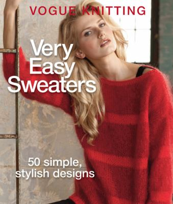 Cover image for Vogue Knitting Very Easy Sweaters : 50 Simple, Stylish Designs