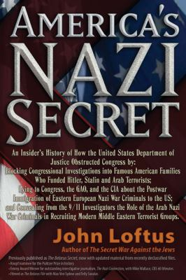 Cover image for America's Nazi secret : an insider's history of how the United States Department of Justice obstructed Congress by: Blocking Congressional investigations into famous American families who funded Hitler, Stalin and Arab terrorists ; lying to Congress, the GAO, and the CIA about the postwar immigration of Eastern European Nazi war criminals to the US ; and concealing from the 9/11 investigators the role of the Arab Nazi war criminals in recruiting modern Middle Eastern terrorist groups