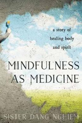Cover image for Mindfulness as medicine : a story of healing body and spirit