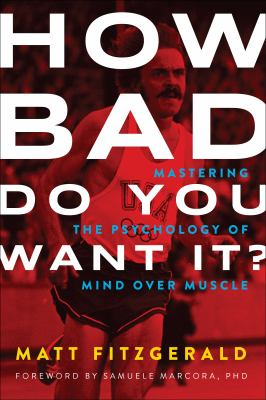 Cover image for How bad do you want it? : mastering the psychology of mind over muscle