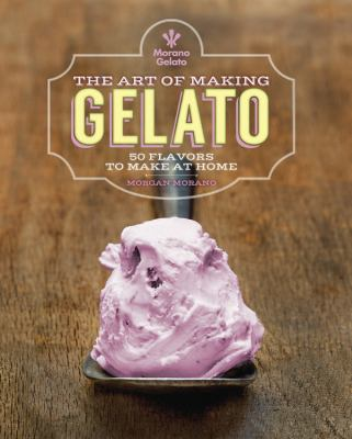 Cover image for The art of making gelato : 50 flavors to make at home