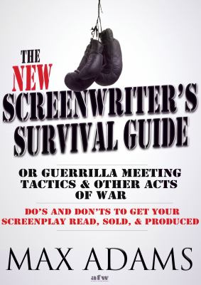 Cover image for The new screenwriter's survival guide; or, guerrilla meeting tactics and other acts of war