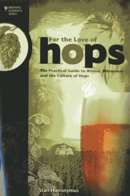Cover image for For the love of hops : the practical guide to aroma, bitterness and the culture of hops