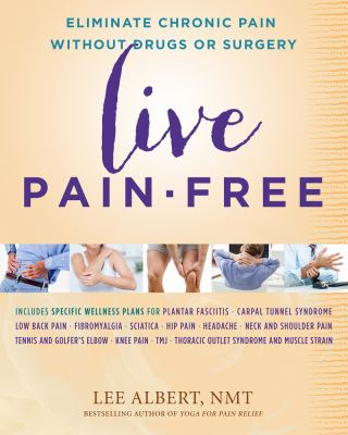Cover image for Live pain-free : eliminate chronic pain without drugs or surgery